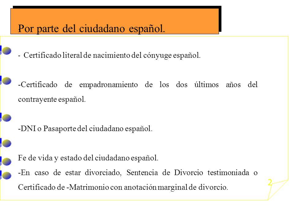 1- Certificado literal de nacimiento. Legalizado y traducido en su caso. 2-Certificado de soltería o, el caso de estar divorciado, certificado de matr