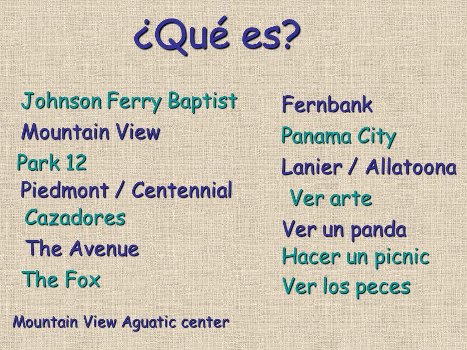 ¿Qué es? Johnson Ferry Baptist Mountain View Park 12 Piedmont / Centennial Cazadores The Avenue The Fox Mountain View Aguatic center Fernbank Panama C