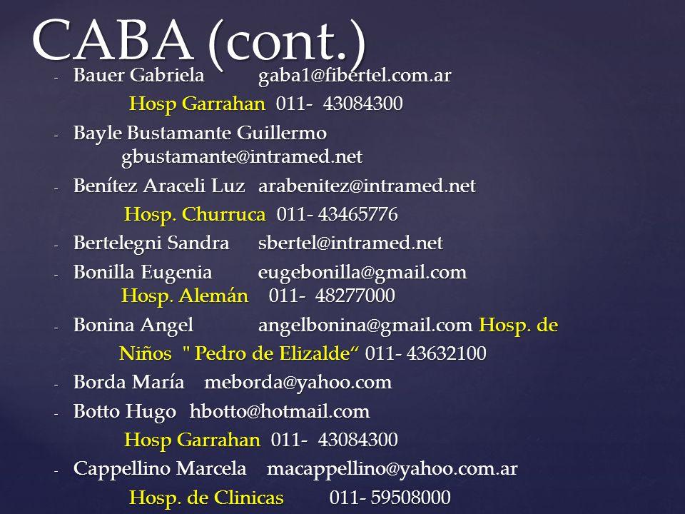- Bauer Gabrielagaba1@fibertel.com.ar Hosp Garrahan 011- 43084300 Hosp Garrahan 011- 43084300 - Bayle Bustamante Guillermo gbustamante@intramed.net - Benítez Araceli Luzarabenitez@intramed.net Hosp.
