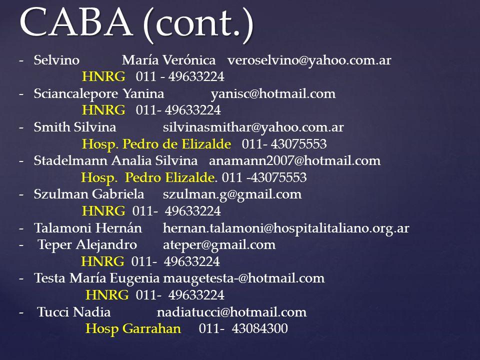 -Selvino María Verónica veroselvino@yahoo.com.ar HNRG 011 - 49633224 -Sciancalepore Yaninayanisc@hotmail.com HNRG 011- 49633224 -Smith Silvinasilvinasmithar@yahoo.com.ar Hosp.