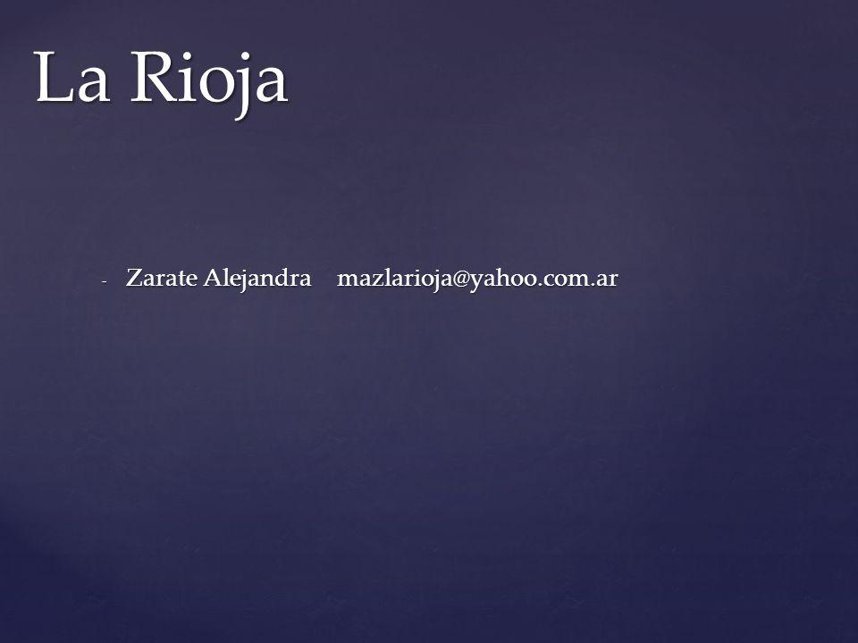 - Zarate Alejandra mazlarioja@yahoo.com.ar La Rioja