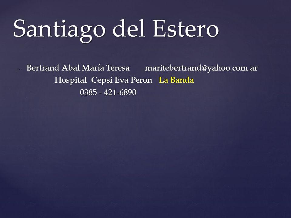 - Bertrand Abal María Teresa maritebertrand@yahoo.com.ar Hospital Cepsi Eva Peron La Banda Hospital Cepsi Eva Peron La Banda 0385 - 421-6890 0385 - 421-6890 Santiago del Estero