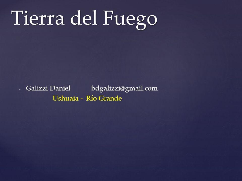 - Galizzi Danielbdgalizzi@gmail.com Ushuaia - Río Grande Ushuaia - Río Grande Tierra del Fuego