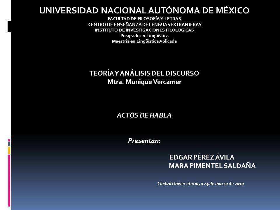 UNIVERSIDAD NACIONAL AUTÓNOMA DE MÉXICO FACULTAD DE FILOSOFÍA Y LETRAS CENTRO DE ENSEÑANZA DE LENGUAS EXTRANJERAS INSTITUTO DE INVESTIGACIONES FILOLÓGICAS Posgrado en Lingüística Maestría en Lingüística Aplicada TEORÍA Y ANÁLISIS DEL DISCURSO Mtra.
