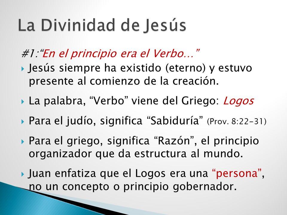 #1:En el principio era el Verbo… Jesús siempre ha existido (eterno) y estuvo presente al comienzo de la creación. La palabra, Verbo viene del Griego: