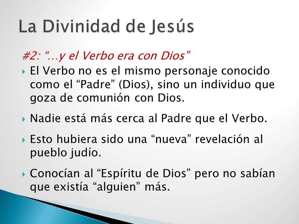 #2: …y el Verbo era con Dios El Verbo no es el mismo personaje conocido como el Padre (Dios), sino un individuo que goza de comunión con Dios. Nadie e