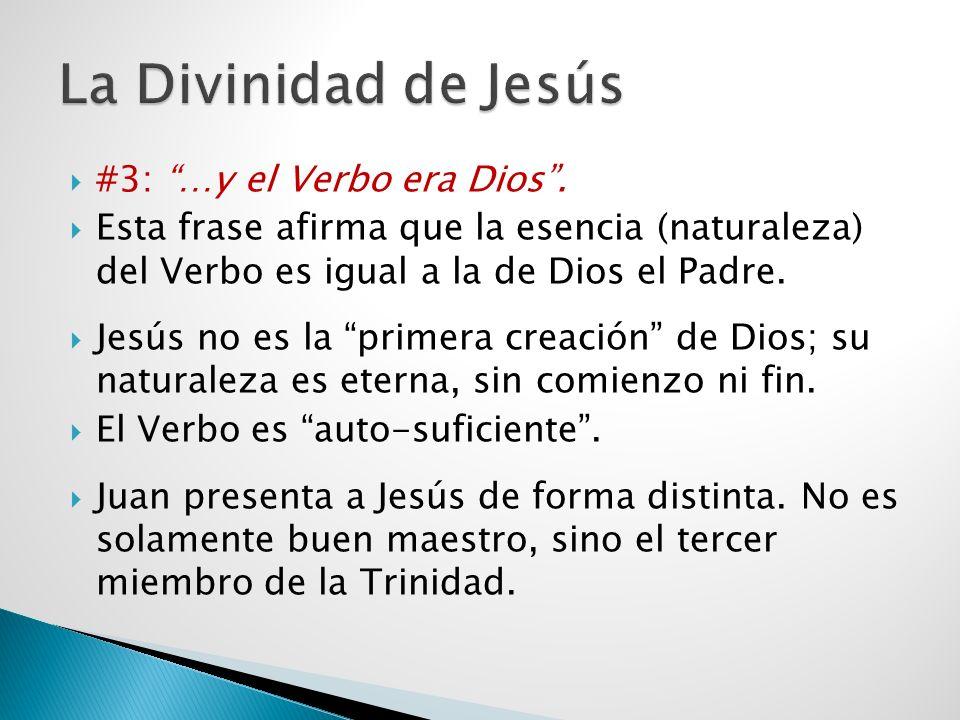 #3: …y el Verbo era Dios. Esta frase afirma que la esencia (naturaleza) del Verbo es igual a la de Dios el Padre. Jesús no es la primera creación de D