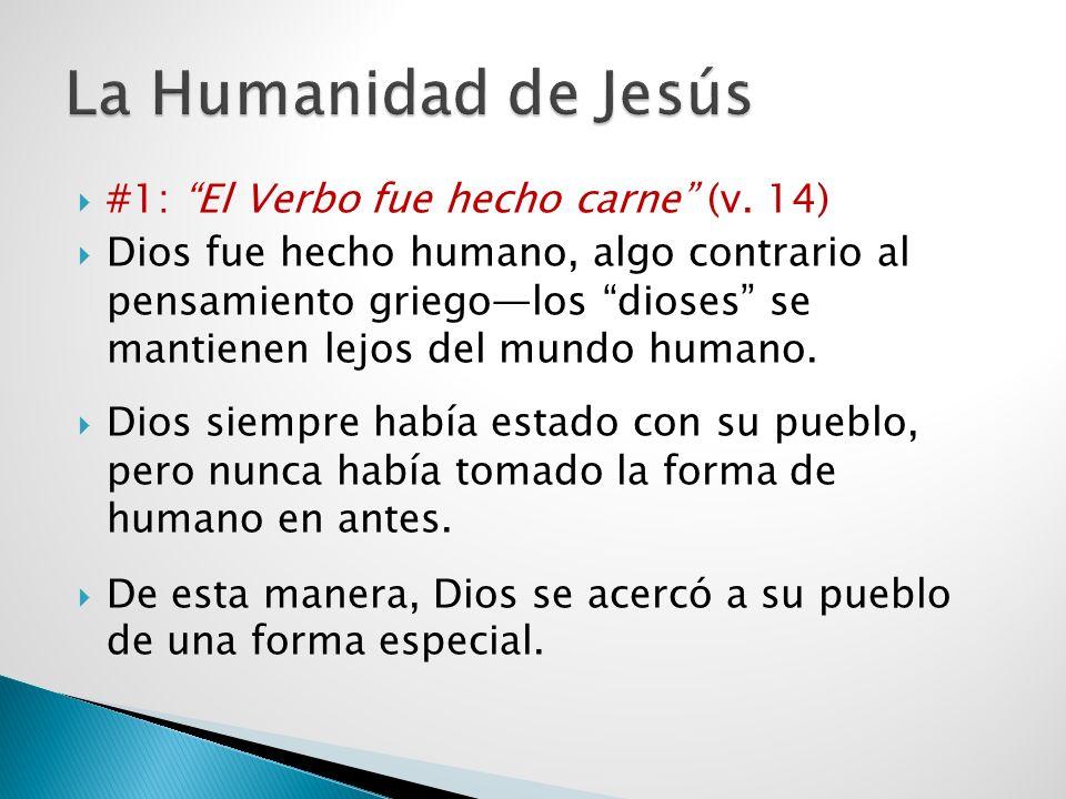 #1: El Verbo fue hecho carne (v. 14) Dios fue hecho humano, algo contrario al pensamiento griegolos dioses se mantienen lejos del mundo humano. Dios s