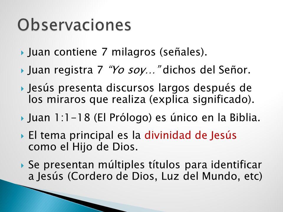 Juan contiene 7 milagros (señales). Juan registra 7 Yo soy… dichos del Señor. Jesús presenta discursos largos después de los miraros que realiza (expl