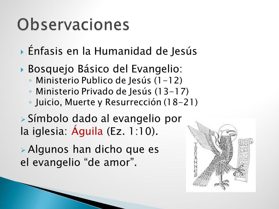 Énfasis en la Humanidad de Jesús Bosquejo Básico del Evangelio: Ministerio Publico de Jesús (1-12) Ministerio Privado de Jesús (13-17) Juicio, Muerte