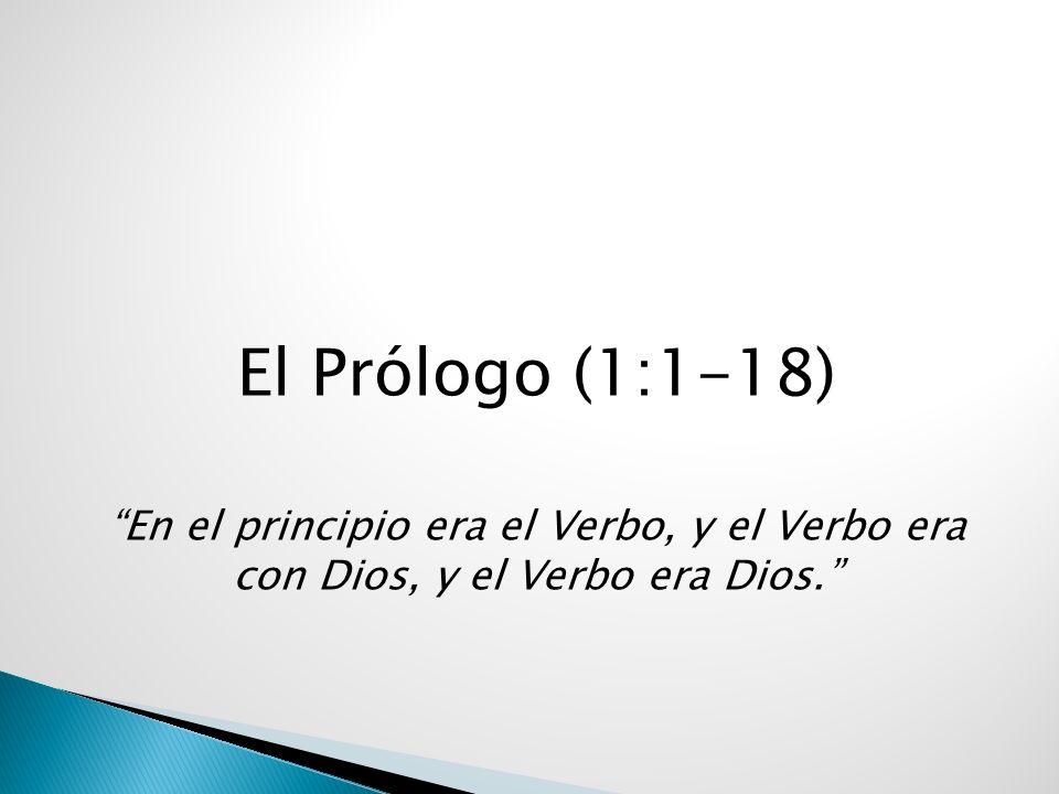 El Pr ó logo (1:1-18) En el principio era el Verbo, y el Verbo era con Dios, y el Verbo era Dios.