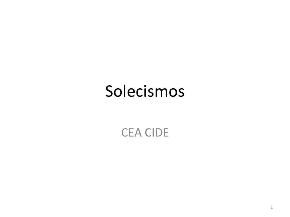 SOLECISMOS Se llaman así los vicios de construcción que atentan contra las estructuras idiomáticas típicas y características de una lengua.