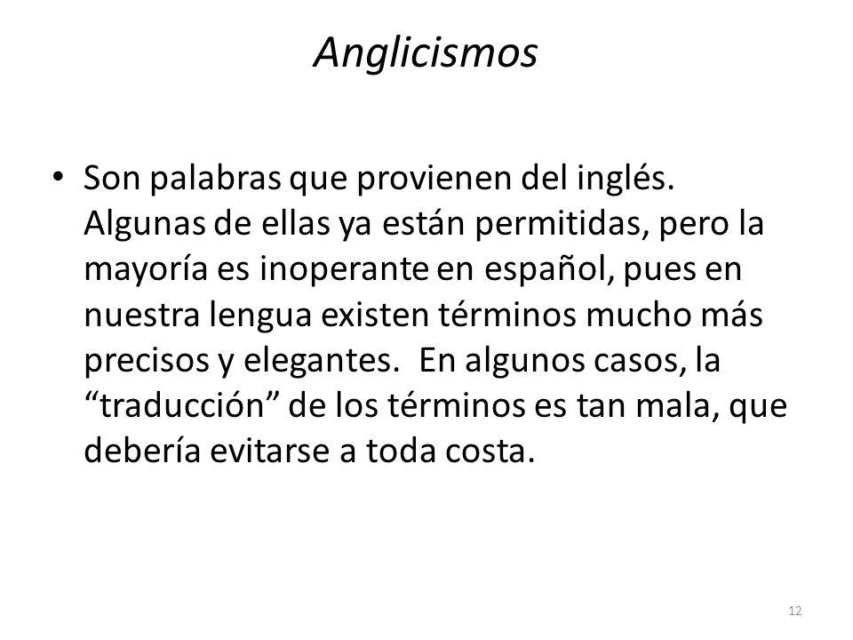 Anglicismos Son palabras que provienen del inglés. Algunas de ellas ya están permitidas, pero la mayoría es inoperante en español, pues en nuestra len