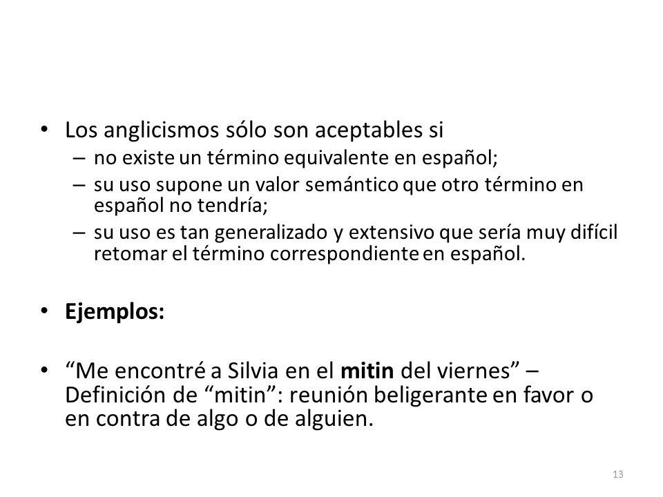 Los anglicismos sólo son aceptables si – no existe un término equivalente en español; – su uso supone un valor semántico que otro término en español n