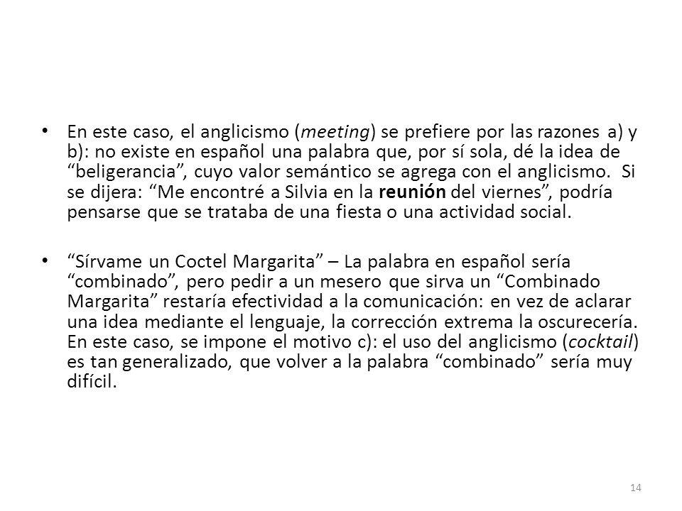En este caso, el anglicismo (meeting) se prefiere por las razones a) y b): no existe en español una palabra que, por sí sola, dé la idea de beligeranc