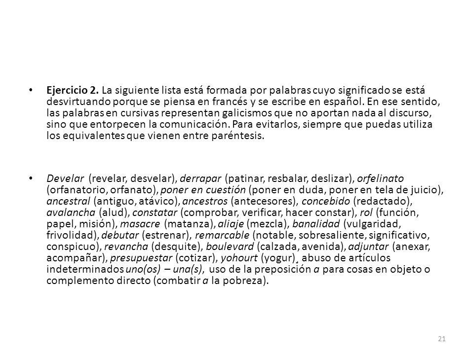 Ejercicio 2. La siguiente lista está formada por palabras cuyo significado se está desvirtuando porque se piensa en francés y se escribe en español. E