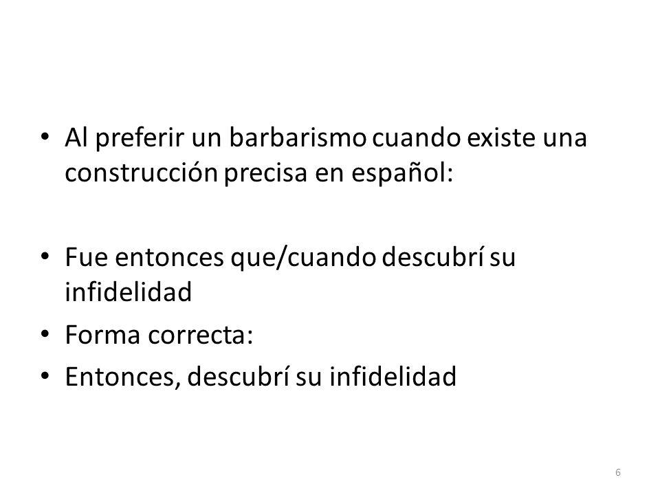 Al preferir un barbarismo cuando existe una construcción precisa en español: Fue entonces que/cuando descubrí su infidelidad Forma correcta: Entonces,