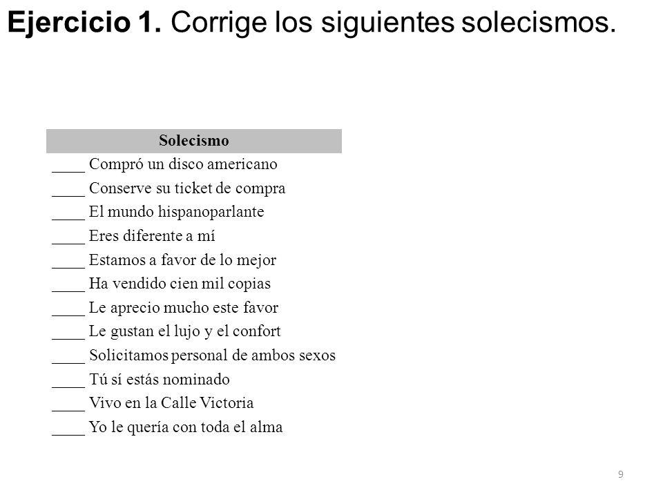 Solecismo ____ Compró un disco americano ____ Conserve su ticket de compra ____ El mundo hispanoparlante ____ Eres diferente a mí ____ Estamos a favor