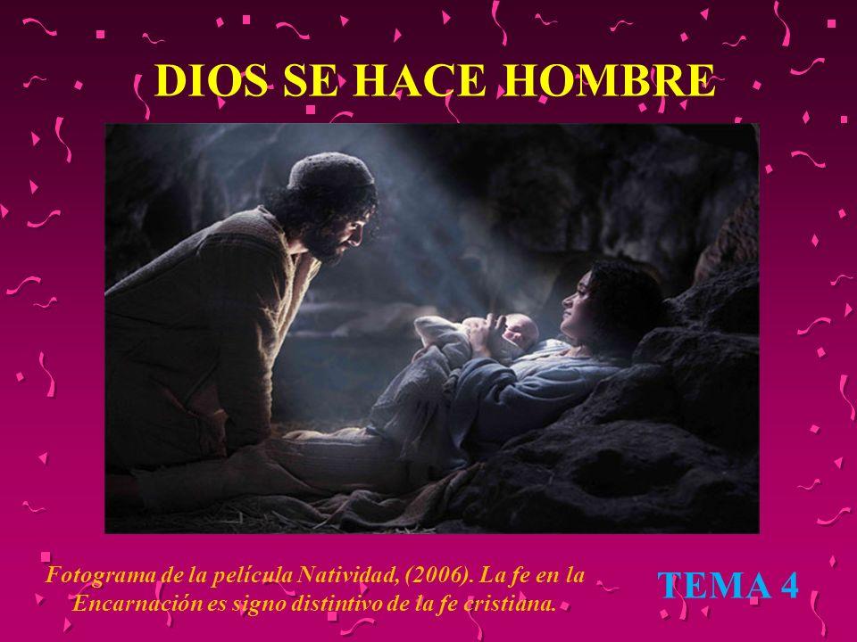 DIOS SE HACE HOMBRE TEMA 4 Fotograma de la película Natividad, (2006). La fe en la Encarnación es signo distintivo de la fe cristiana.