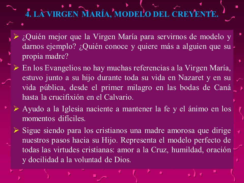 4. LA VIRGEN MARÍA, MODELO DEL CREYENTE. ¿Quién mejor que la Virgen María para servirnos de modelo y darnos ejemplo? ¿Quién conoce y quiere más a algu