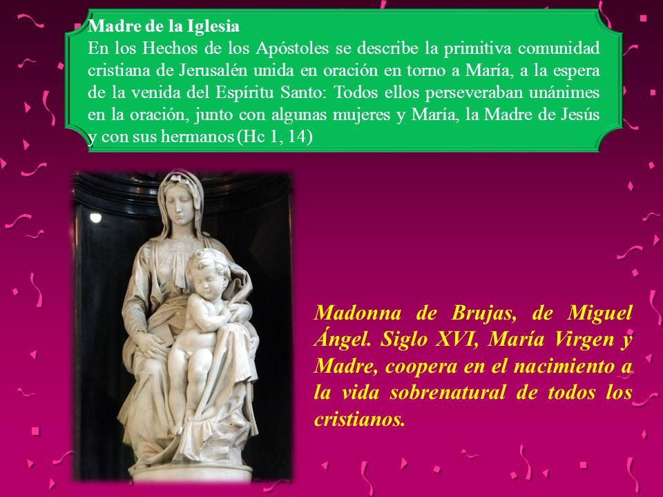 Madre de la Iglesia En los Hechos de los Apóstoles se describe la primitiva comunidad cristiana de Jerusalén unida en oración en torno a María, a la e