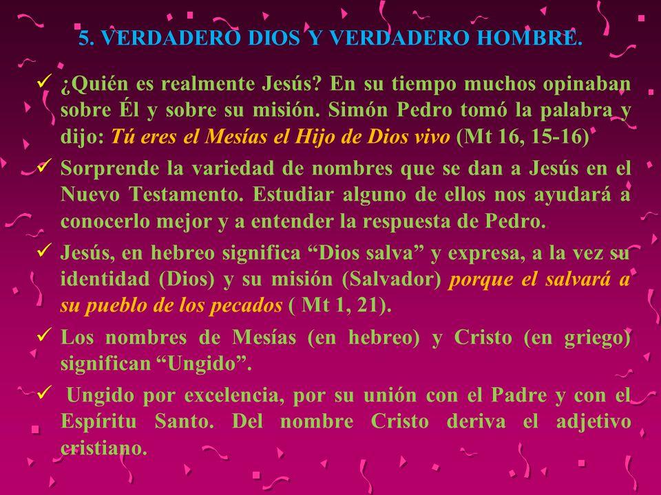 5. VERDADERO DIOS Y VERDADERO HOMBRE. ¿Quién es realmente Jesús? En su tiempo muchos opinaban sobre Él y sobre su misión. Simón Pedro tomó la palabra