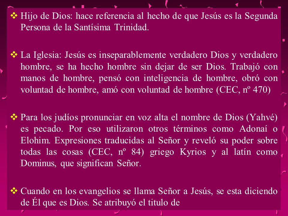 Hijo de Dios: hace referencia al hecho de que Jesús es la Segunda Persona de la Santísima Trinidad. La Iglesia: Jesús es inseparablemente verdadero Di