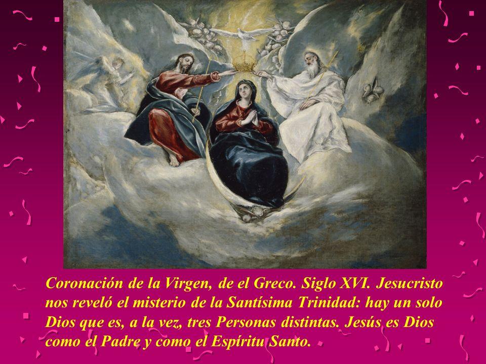 Coronación de la Virgen, de el Greco. Siglo XVI. Jesucristo nos reveló el misterio de la Santísima Trinidad: hay un solo Dios que es, a la vez, tres P