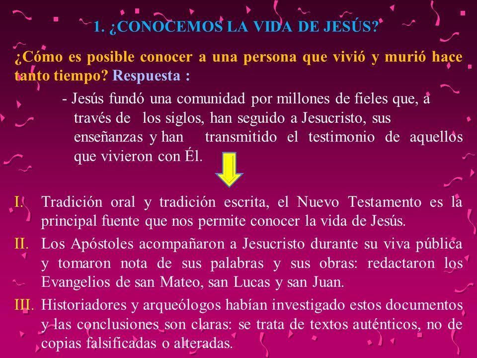 1. ¿CONOCEMOS LA VIDA DE JESÚS? ¿Cómo es posible conocer a una persona que vivió y murió hace tanto tiempo? Respuesta : - Jesús fundó una comunidad po