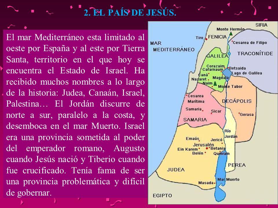 2. EL PAÍS DE JESÚS. El mar Mediterráneo esta limitado al oeste por España y al este por Tierra Santa, territorio en el que hoy se encuentra el Estado