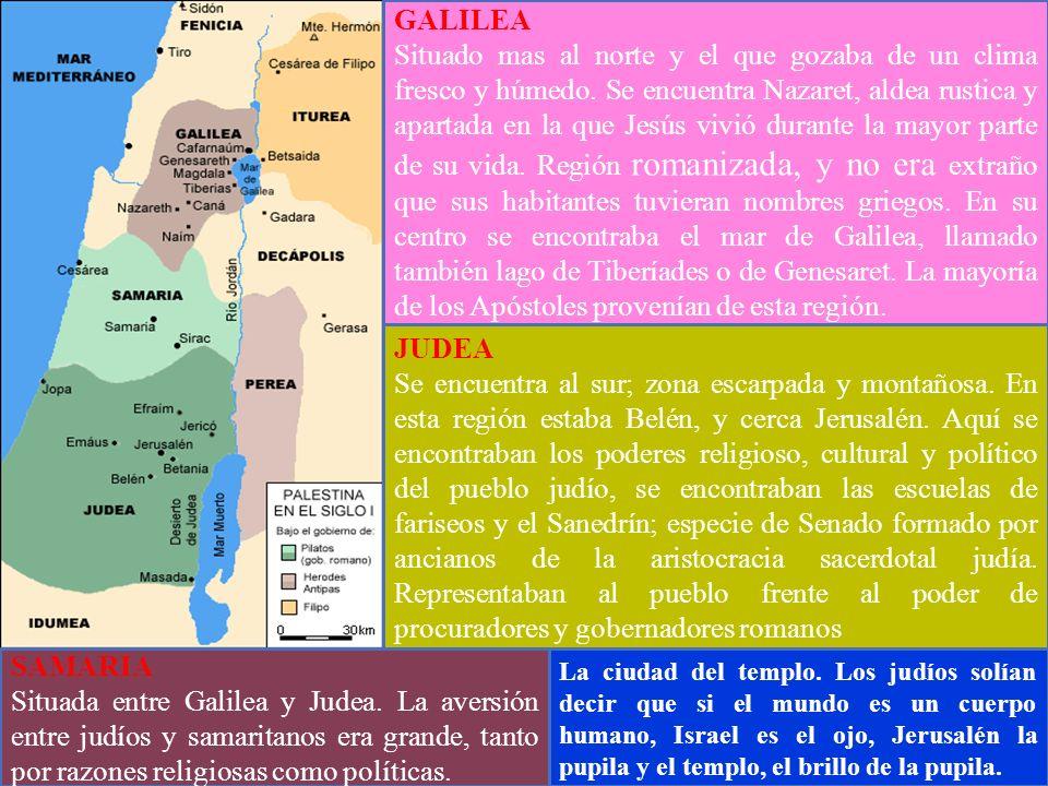 GALILEA Situado mas al norte y el que gozaba de un clima fresco y húmedo. Se encuentra Nazaret, aldea rustica y apartada en la que Jesús vivió durante