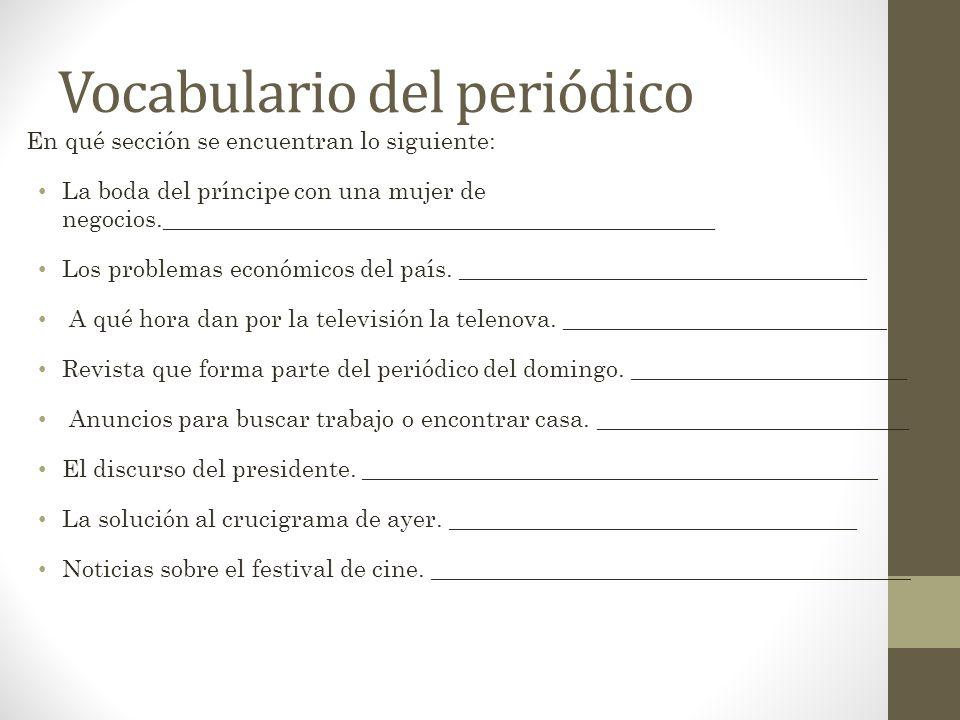 Vocabulario del periódico En qué sección se encuentran lo siguiente: La boda del príncipe con una mujer de negocios.__________________________________