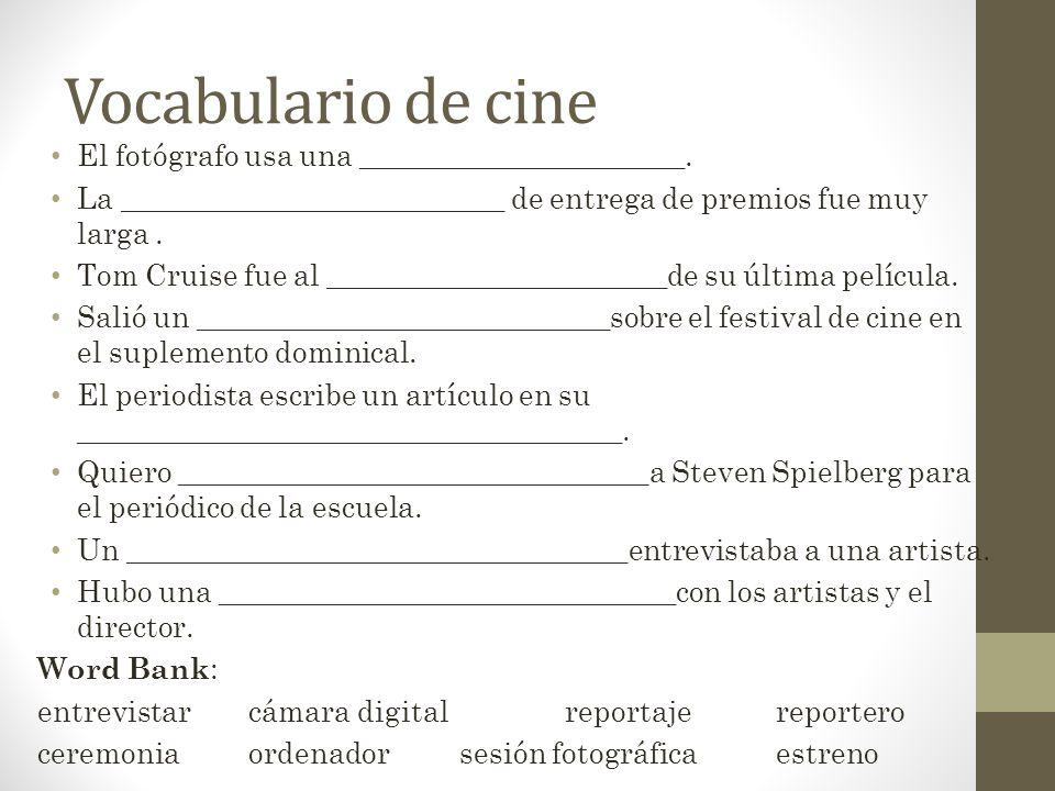 Vocabulario de cine El fotógrafo usa una ______________________. La __________________________ de entrega de premios fue muy larga. Tom Cruise fue al