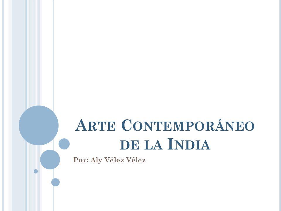 A RTE C ONTEMPORÁNEO DE LA I NDIA Por: Aly Vélez Vélez