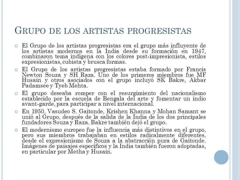G RUPO DE LOS ARTISTAS PROGRESISTAS El Grupo de los artistas progresistas era el grupo más influyente de los artistas modernos en la India desde su fo