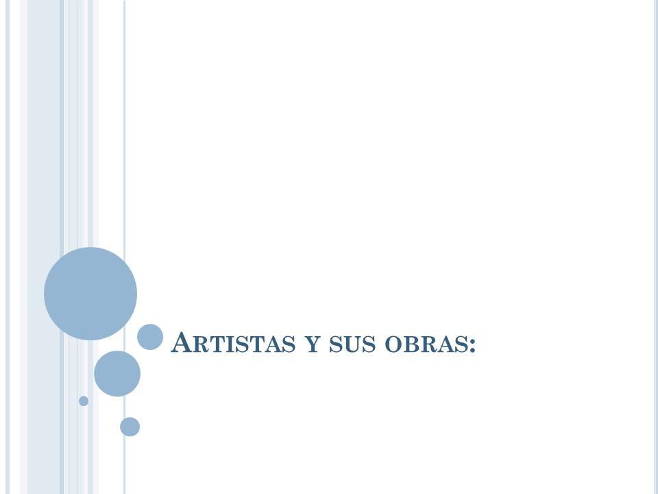 A RTISTAS Y SUS OBRAS :