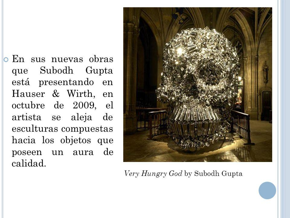 En sus nuevas obras que Subodh Gupta está presentando en Hauser & Wirth, en octubre de 2009, el artista se aleja de esculturas compuestas hacia los ob