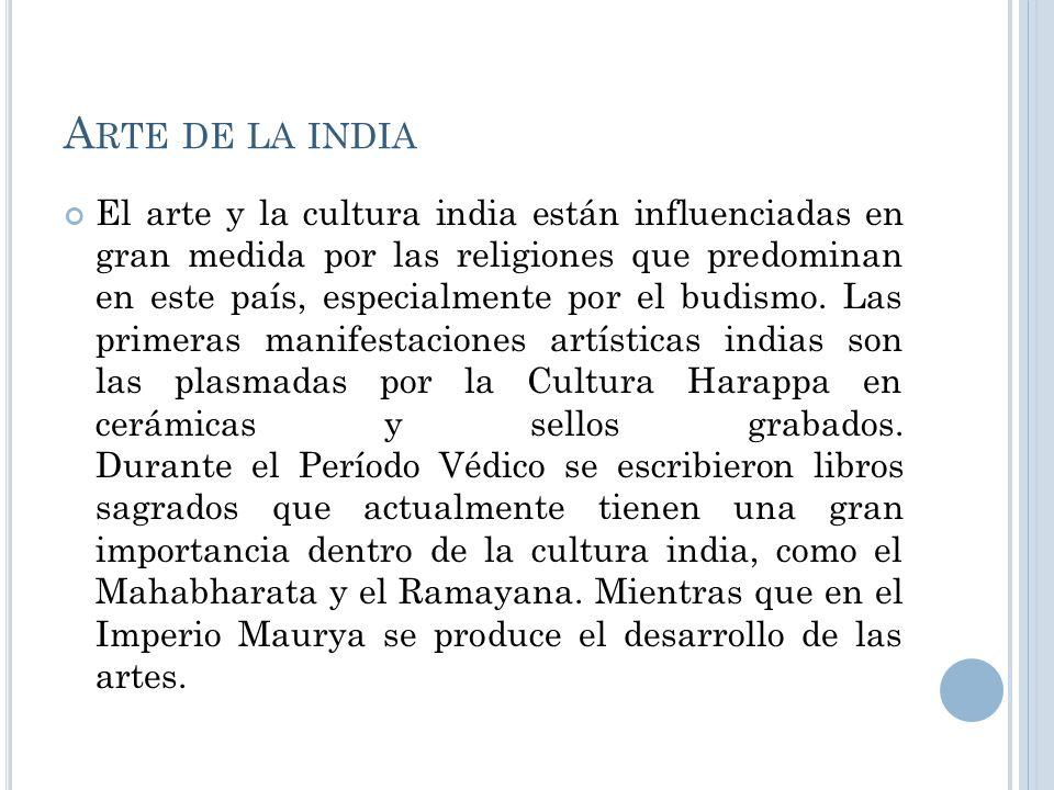A RTE DE LA INDIA El arte y la cultura india están influenciadas en gran medida por las religiones que predominan en este país, especialmente por el b