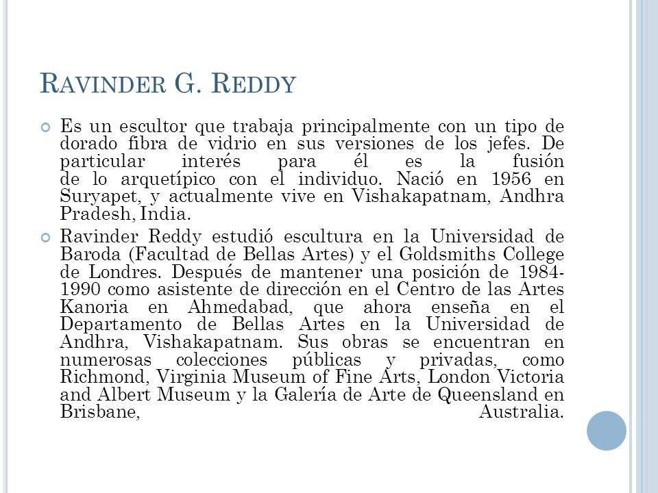 R AVINDER G. R EDDY Es un escultor que trabaja principalmente con un tipo de dorado fibra de vidrio en sus versiones de los jefes. De particular inter