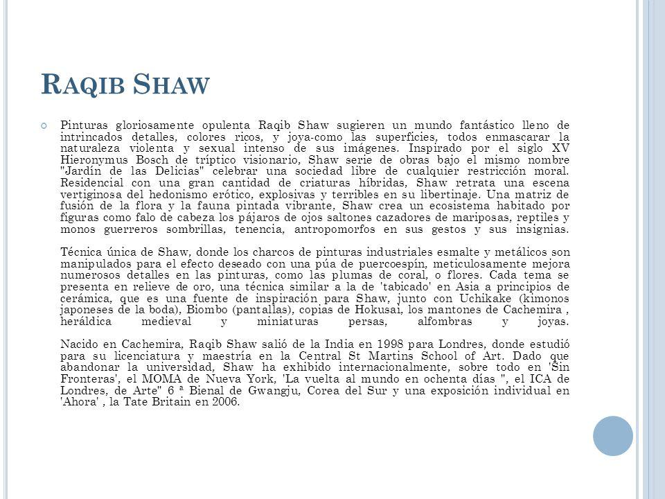 R AQIB S HAW Pinturas gloriosamente opulenta Raqib Shaw sugieren un mundo fantástico lleno de intrincados detalles, colores ricos, y joya-como las sup