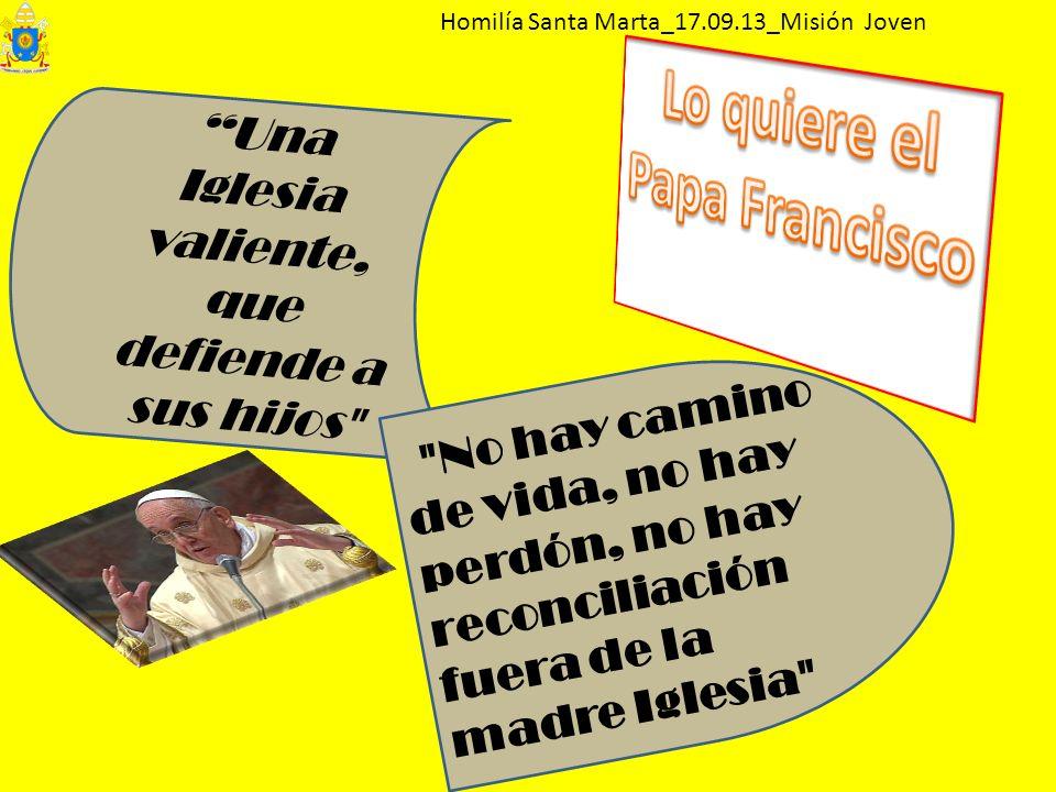 Homilía Santa Marta_17.09.13_Misión Joven Una Iglesia valiente, que defiende a sus hijos