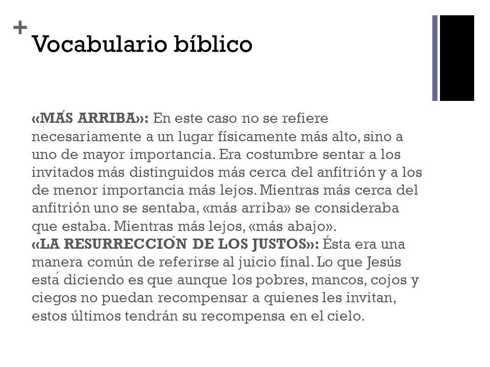 + Vocabulario bíblico «MAS ARRIBA»: En este caso no se refiere necesariamente a un lugar físicamente más alto, sino a uno de mayor importancia. Era co