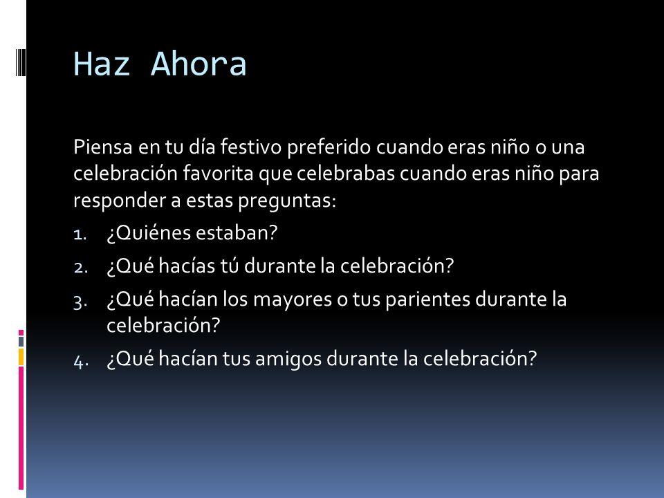 Haz Ahora Piensa en tu día festivo preferido cuando eras niño o una celebración favorita que celebrabas cuando eras niño para responder a estas preguntas: 1.