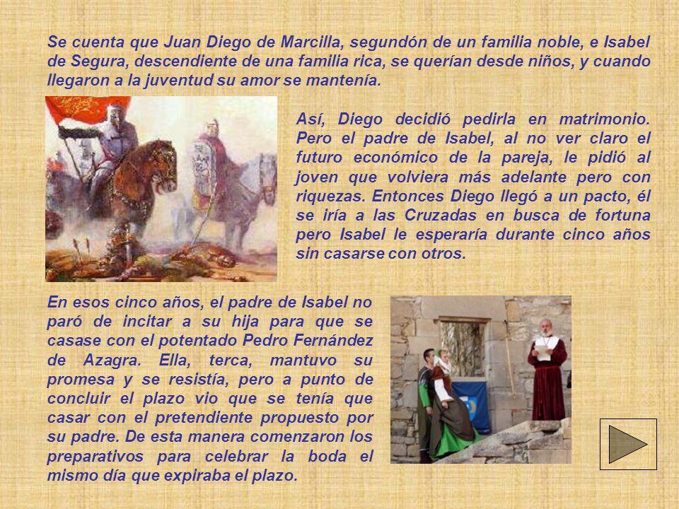 Se cuenta que Juan Diego de Marcilla, segundón de un familia noble, e Isabel de Segura, descendiente de una familia rica, se querían desde niños, y cu