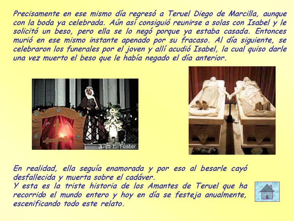 Precisamente en ese mismo día regresó a Teruel Diego de Marcilla, aunque con la boda ya celebrada. Aún así consiguió reunirse a solas con Isabel y le