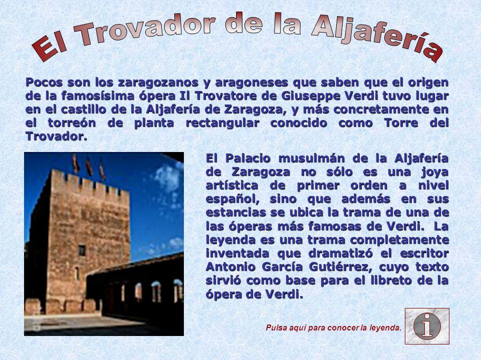 Pocos son los zaragozanos y aragoneses que saben que el origen de la famosísima ópera Il Trovatore de Giuseppe Verdi tuvo lugar en el castillo de la A