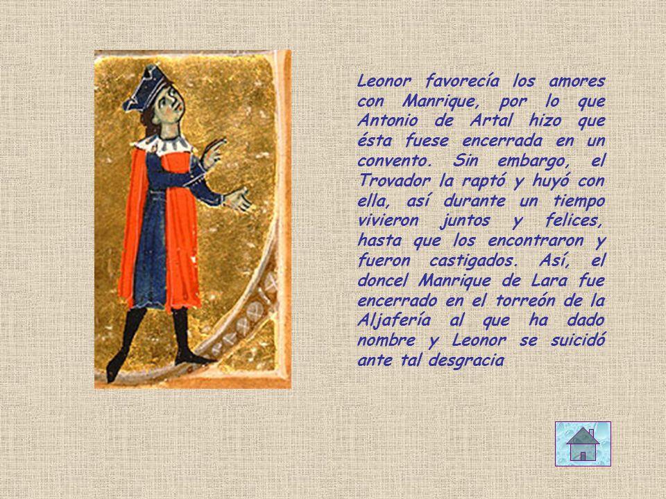 Leonor favorecía los amores con Manrique, por lo que Antonio de Artal hizo que ésta fuese encerrada en un convento. Sin embargo, el Trovador la raptó