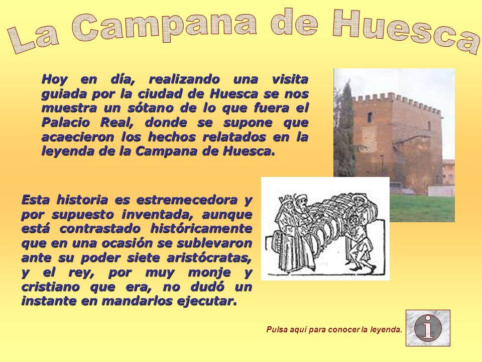 Hoy en día, realizando una visita guiada por la ciudad de Huesca se nos muestra un sótano de lo que fuera el Palacio Real, donde se supone que acaecie