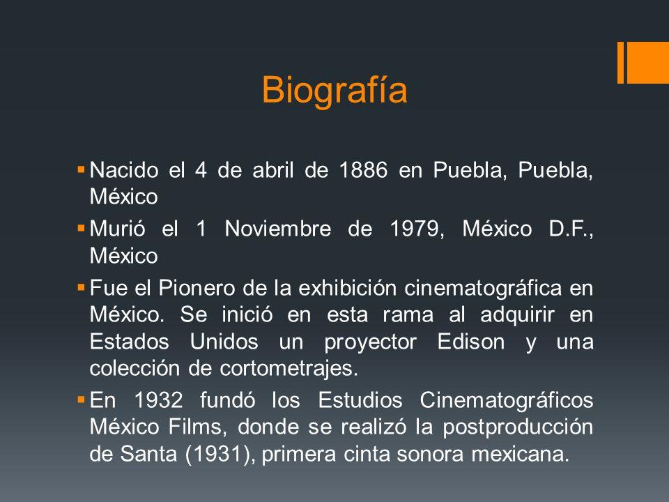 Biografía Nacido el 4 de abril de 1886 en Puebla, Puebla, México Murió el 1 Noviembre de 1979, México D.F., México Fue el Pionero de la exhibición cin