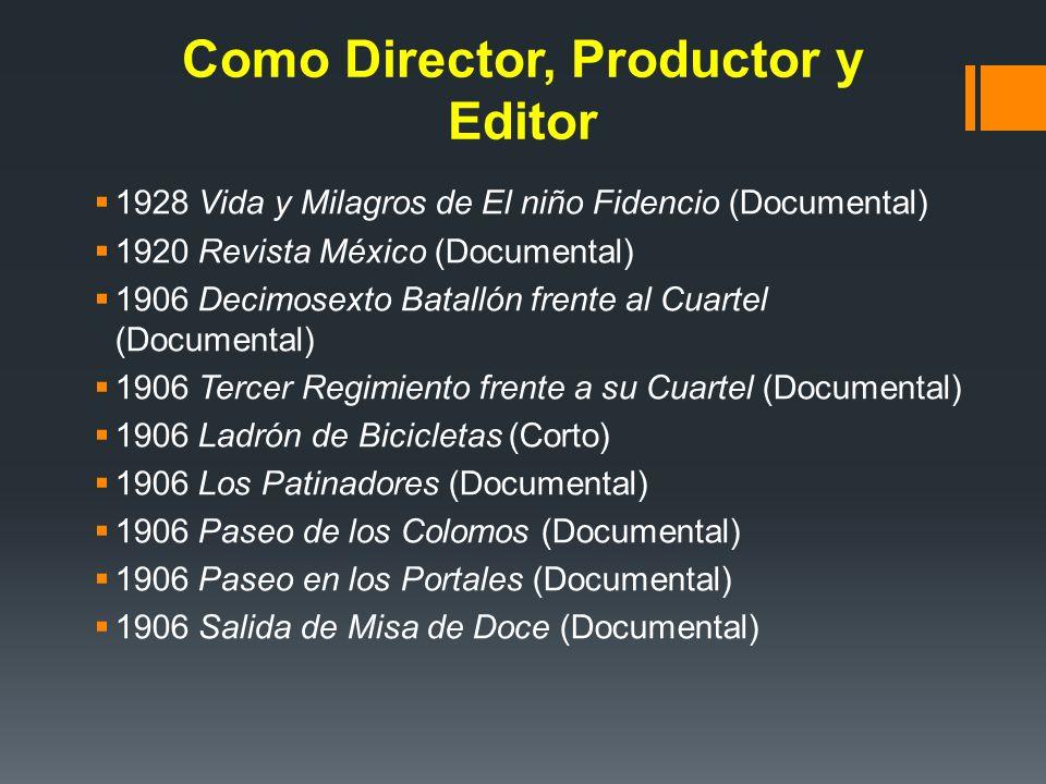 Como Director, Productor y Editor 1928 Vida y Milagros de El niño Fidencio (Documental) 1920 Revista México (Documental) 1906 Decimosexto Batallón fre
